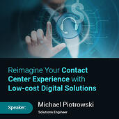 On-Demand Webinar: Reimagine Your Contact Center Experience with Low-cost Digital Solutions