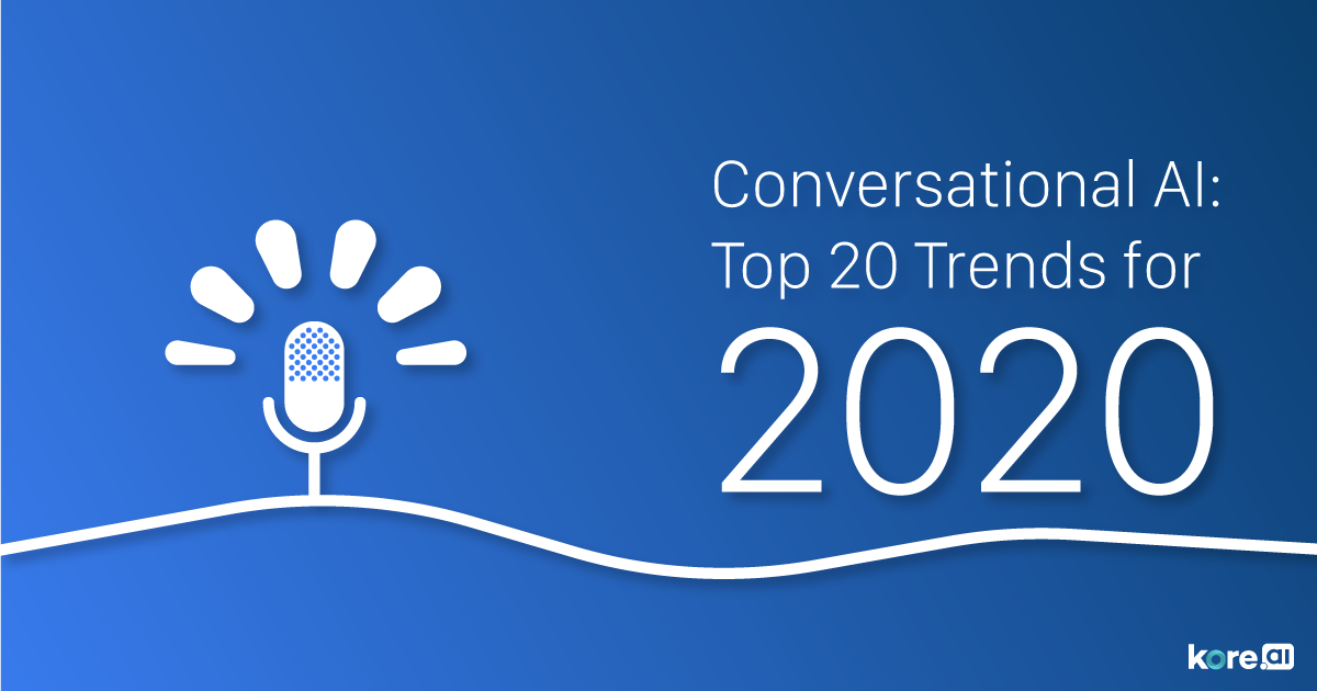 Conversational AI: Top 20 Trends for 2020