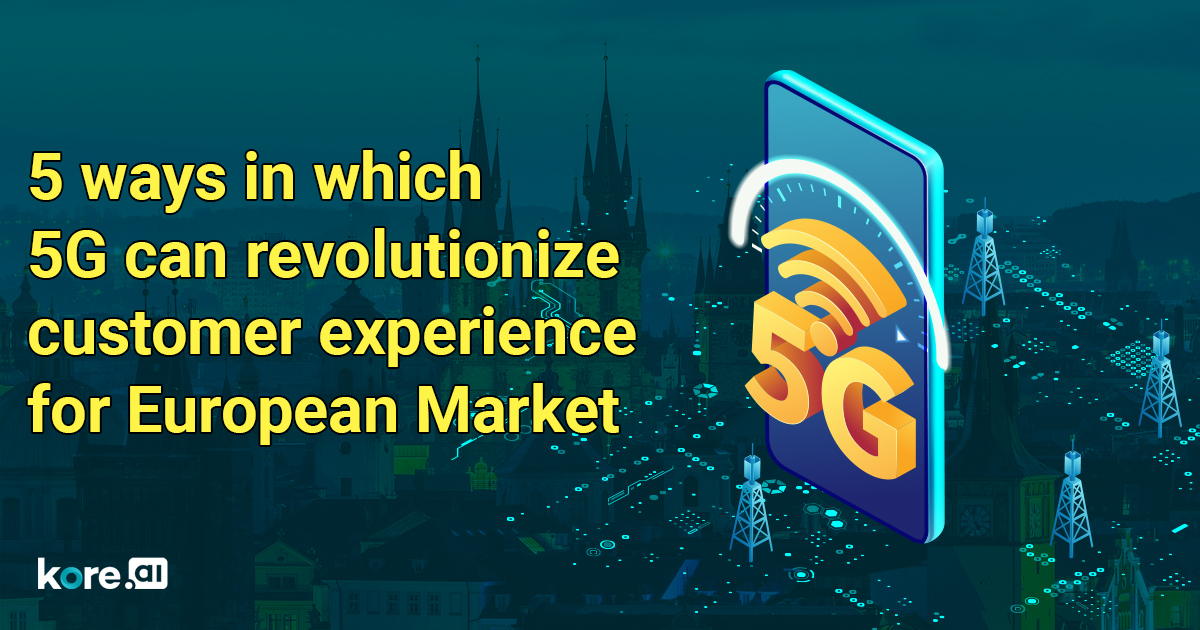 5 Ways in which 5G can Revolutionize Customer Experience for Europe