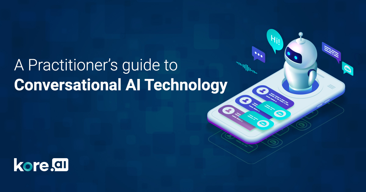 A Practitioner's Guide to Conversational AI Technology