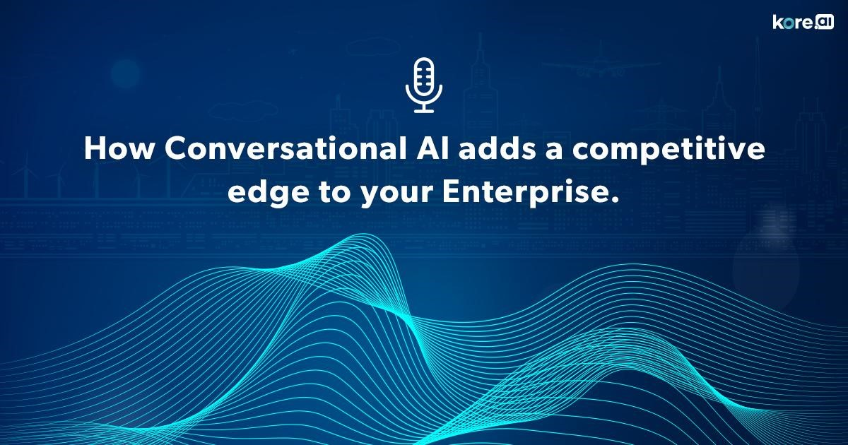 How Conversational AI adds a competitive edge to your Enterprise