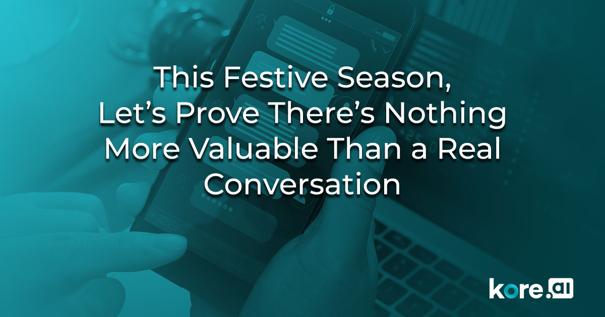 This Festive Season, Let's Prove There's Nothing More Valuable Than a Real Conversation