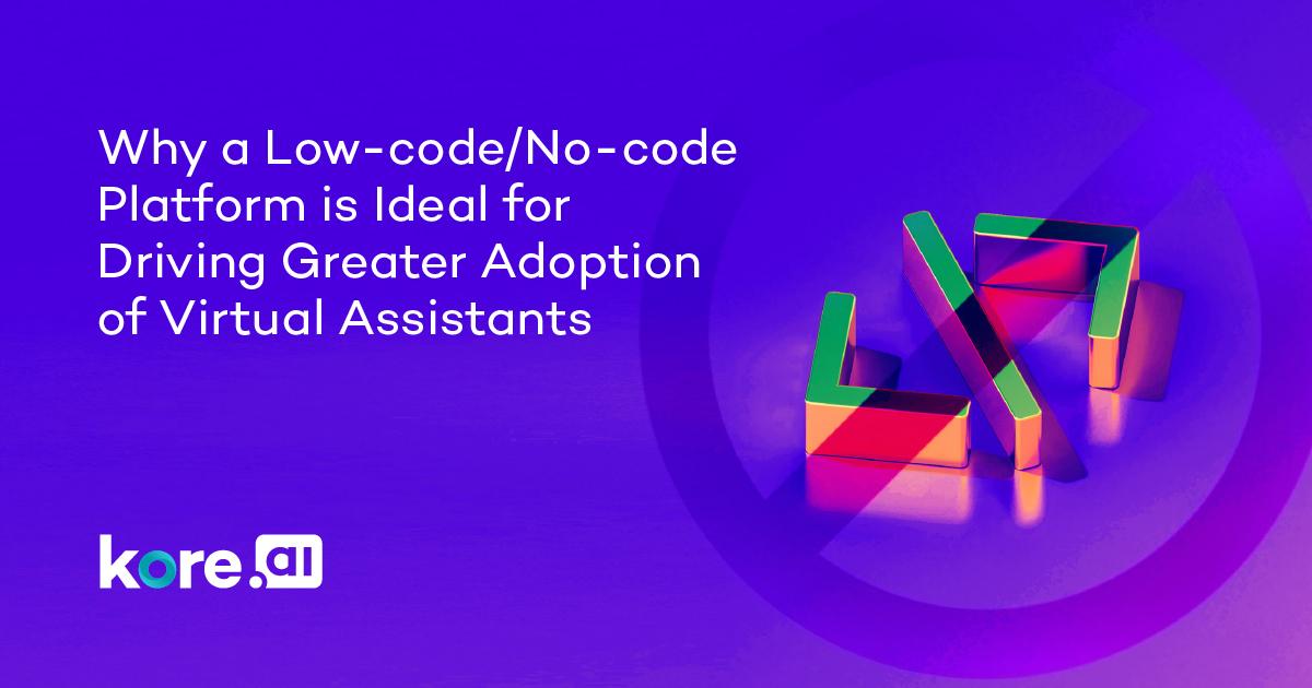 Why a Low-code/No-code Platform is Ideal for Driving Greater Adoption of Virtual Assistants